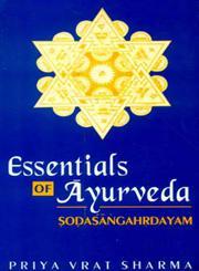 Essentials of Ayurveda Text and Translation of Sodasangahrdayam 2nd Edition,8120809785,9788120809789