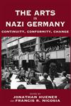 The Arts in Nazi Germany Continuity, Conformity, Change,184545359X,9781845453596