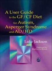 A User Guide to the GF/CF Diet for Autism, Asperger Syndrome and AD/HD,184310055X,9781843100553