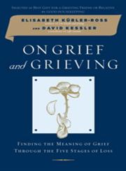 On Grief and Grieving Finding the Meaning of Grief Through the Five Stages of Loss,0743266293,9780743266291