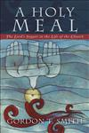 A Holy Meal The Lord's Supper in the Life of the Church,0801027683,9780801027680