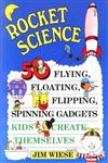 Rocket Science: 50 Flying, Floating, Flipping, Spinning Gadgets Kids Create Themselves,0471113573,9780471113577