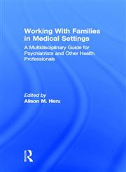 Working With Families in Medical Settings A Multidisciplinary Guide for Psychiatrists and Other Mental Health Professionals,0415897009,9780415897006