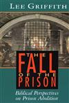 The Fall of the Prison Biblical Perspectives on Prison Abolition,0802806708,9780802806703