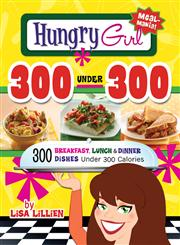 Hungry Girl 300 Under 300 300 Breakfast, Lunch & Dinner Dishes Under 300 Calories,0312676816,9780312676810