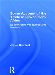 Some Account of the Trade in Slaves from Africa as Connected with Europe and America And America,071461887X,9780714618876