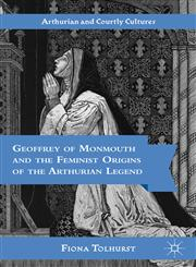 Geoffrey of Monmouth and the Feminist Origins of the Arthurian Legend,1403965439,9781403965431