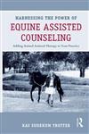 Harnessing the Power of Equine Assisted Counseling Adding Animal Assisted Therapy to Your Practice,0415898412,9780415898416