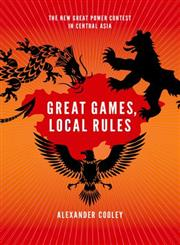 Great Games, Local Rules The New Great Power Contest in Central Asia,019933143X,9780199331437