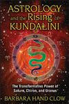 Astrology and the Rising of Kundalini The Transformative Power of Saturn, Chiron, and Uranus,1591431689,9781591431688