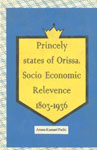Princely State of Orissa Socio Economic Relevance, 1803-1936 1st Edition,8187661100,9788187661108