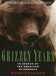 Grizzly Years In Search of the American Wilderness,0805045430,9780805045437