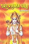 Sri Rama Lila The Story of the Lord's Incarnation as Sri Rama, As Narrated by Sage Valmiki in the Ramayana,8173051801,9788173051807