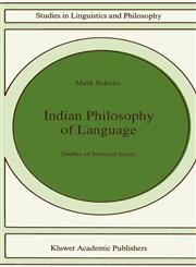 Indian Philosophy of Language Studies in Selected Issues,0792312627,9780792312628