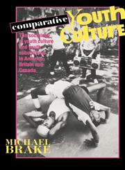 Comparative Youth Culture The Sociology of Youth Cultures and Youth Subcultures in America, Britain and Canada,0415051088,9780415051088