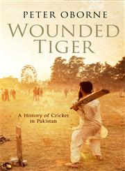 Wounded Tiger   A History of Cricket in Pakistan,0857200747,9780857200747