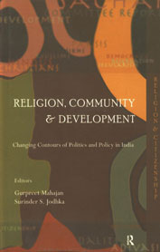 Religion, Community and Development Changing Contours of Politics and Policy in India 1st Published