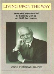 Living Upon the Way Selected Sermons of E. Stanley Jones on Self Surrender 1st Published,8187739584,9788187739586