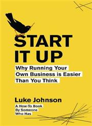 Start it up Why Running Your Own Business is Easier Than You Think,0670919411,9780670919413