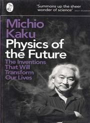 Physics of the Future The Inventions Th t Will Tr nsform Our Lives,0141044241,9780141044248