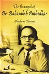 The Betrayal of Dr. Babasaheb Ambedkar 1st Edition,8172736096,9788172736095