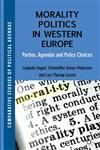 Morality Politics in Western Europe Parties, Agendas and Policy Choices,023030933X,9780230309333