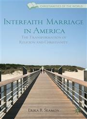 Interfaith Marriage in America The Transformation of Religion and Christianity,1137014849,9781137014849