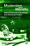 Modernism and Morality Ethical Devices in European and American Fiction,0333918843,9780333918845