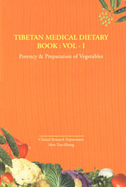 Tibetan Medical Dietary Book : Vol. - I Potency & Preparation of Vegetables,8186419543,9788186419540