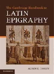 The Cambridge Manual of Latin Epigraphy,052154954X,9780521549547