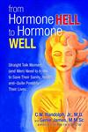 From Hormone Hell to Hormone Well Straight Talk Women (And Men) Need to Know to Save Their Sanity, Health, and Quite Possiblytheir Lives,0757313906,9780757313905