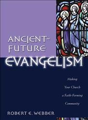 Ancient-Future Evangelism Making Your Church a Faith-Forming Community,0801091608,9780801091605