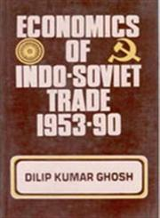 Economics of Indo-Soviet Trade (1953-90) A Cost Benefit Analysis 1st Edition,8121203945,9788121203944