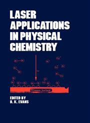 Laser Applications in Physical Chemistry,0824780620,9780824780623
