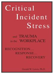 Critical Incident Stress and Trauma in the Workplace: Recognition... Response... Recovery,1559590548,9781559590549