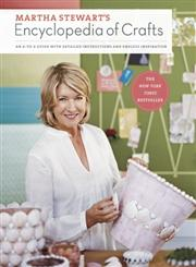 Martha Stewart's Encyclopedia of Crafts An A-to-Z Guide with Detailed Instructions and Endless Inspiration,0307450570,9780307450579
