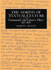 The Making of Textual Culture 'Grammatica' and Literary Theory 350 1100,0521414474,9780521414470