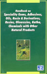 Handbook on Speciality Gums, Adhesives, Oils, Rosin and Derivatives, Resins, Oleoresins, Katha, Chemicals with Other Natural Products Also Knows as 'The Complete Technology Book on Natural Products (Forest Based),8178330253,9788178330259