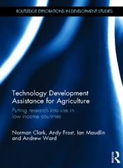 Technology Development Assistance for Agriculture Putting Research into Use in Low Income Countries,0415827027,9780415827027