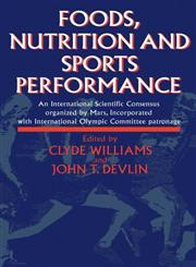 Foods, Nutrition and Sports Performance: An international Scientific Consensus organized by Mars Incorporated with International Olympic Committee patronage,0419178902,9780419178903
