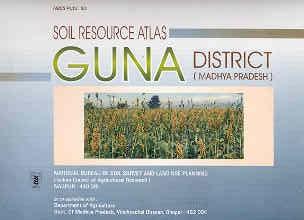 Soil Resource Atlas of Guna District, Madhya Pradesh,8185460604,9788185460604