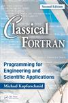 Classical Fortran Programming for Engineering and Scientific Applications 2nd Edition,1420059076,9781420059076