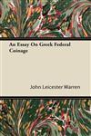 An Essay On Greek Federal Coinage,144608731X,9781446087312