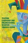 Teaching Leadership And Organizational Behavior Through Humor Laughter As The Best Teacher,1137024887,9781137024886