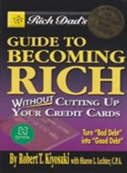 Rich Dad's Guide to Becoming Rich...Without Cutting Up Your Credit Cards,0446697524,9780446697521