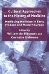 Cultural Approaches To The History Of Medicine Mediating Medicine In Early Modern And Modern Europe,1403915695,9781403915696