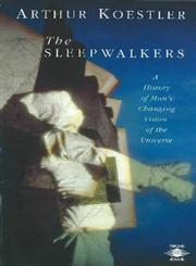 The Sleepwalkers A History of Man's Changing Vision of the Universe,0140192468,9780140192469