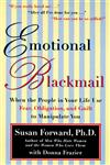 Emotional Blackmail When the People in Your Life Use Fear, Obligation, and Guilt to Manipulate You,0060928972,9780060928971