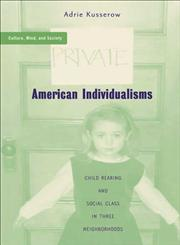 American Individualisms Child Rearing and Social Class in Three Neighborhoods,1403964807,9781403964809
