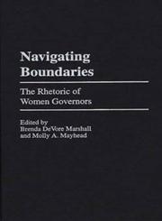 Navigating Boundaries The Rhetoric of Women Governors,0275967786,9780275967789